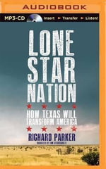 Lone Star Nation : How Texas Will Transform the Nation - Richard Parker