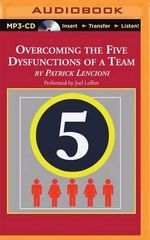 Overcoming the Five Dysfunctions of a Team : A Field Guide for Leaders, Managers, and Facilitators - Patrick M Lencioni
