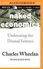Naked Economics : Undressing the Dismal Science - Charles Wheelan