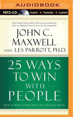 25 Ways to Win with People : How to Make Others Feel Like a Million Bucks - John C Maxwell