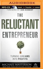 The Reluctant Entrepreneur : Turning Dreams Into Profits - Michael Masterson