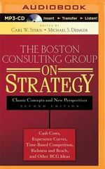 The Boston Consulting Group on Strategy : Classic Concepts and New Perspectives - Carl W Stern (Editor)