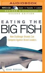 Eating the Big Fish : How Challenger Brands Can Compete Against Brand Leaders - Adam Morgan