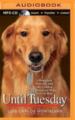 Until Tuesday : A Wounded Warrior and the Golden Retriever Who Saved Him - Luis Carlos Montalvan