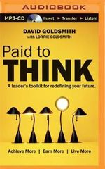 Paid to Think : A Leader's Toolkit for Redefining Your Future - David Goldsmith