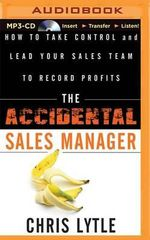 The Accidental Sales Manager : How to Take Control and Lead Your Sales Team to Record Profits - Chris Lytle