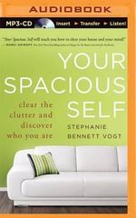 Your Spacious Self : Clear the Clutter and Discover Who You Are - Stephanie Bennett Vogt