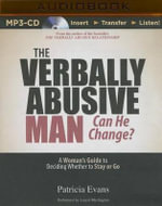The Verbally Abusive Man, Can He Change? : A Woman's Guide to Deciding Whether to Stay or Go - Patricia Evans