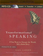Transformational Speaking : If You Want to Change the World, Tell a Better Story - Gail Larsen