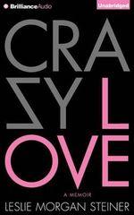 Crazy Love : A Memoir - Leslie Morgan Steiner