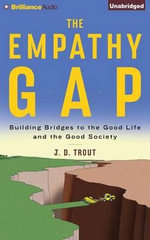 The Empathy Gap : Building Bridges to the Good Life and the Good Society - Associate Professor of Philosophy J D Trout