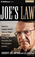 Joe's Law : America's Toughest Sheriff Takes on Illegal Immigration, Drugs, and Everything Else That Threatens America - Sheriff Joe Arpaio