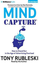 Mind Capture (Book 1) : How to Stand Out in the Age of Advertising Overload - Tony Rubleski