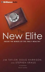 The New Elite : Inside the Minds of the Truly Wealthy - Jim Taylor
