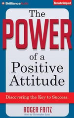 The Power of a Positive Attitude : Discovering the Key to Success - Roger Fritz