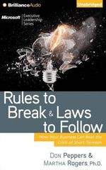 Rules to Break and Laws to Follow : How Your Business Can Beat the Crisis of Short-Termism - Don Peppers