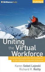 Uniting the Virtual Workforce : Transforming Leadership and Innovation in the Globally Integrated Enterprise - Karen Sobel Lojeski