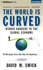 The World Is Curved : Hidden Dangers to the Global Economy - David M Smick