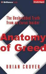 Anatomy of Greed : The Unshredded Truth from an Enron Insider - Brian Cruver