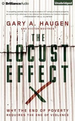 The Locust Effect : Why the End of Poverty Requires the End of Violence - President and CEO Visiting Professor of Law Gary A Haugen