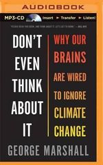 Don't Even Think about It : Why Our Brains Are Wired to Ignore Climate Change - Professor George Marshall