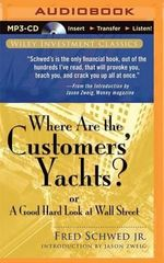 Where Are the Customers' Yachts? : Or a Good Hard Look at Wall Street - Fred Schwed, Jr.