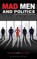 Mad Men and Politics : Nostalgia and the Remaking of Modern America
