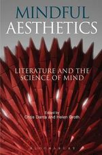 Mindful Aesthetics : Literature and the Science of Mind