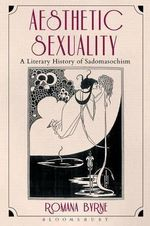 Aesthetic Sexuality : A Literary History of Sadomasochism - Romana Byrne