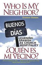 Who Is My Neighbor? Student's Manual : Learning Spanish as Church Hospitality - Ruth Hoffman
