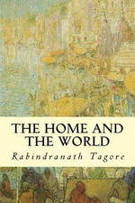 The Home and the World - Noted Writer and Nobel Laureate Rabindranath Tagore