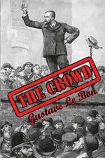 The Crowd : Study of the Popular Mind - Gustave Le Bon