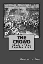 The Crowd - Study of the Popular Mind - Gustave Le Bon