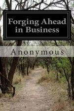 Forging Ahead in Business - Anonymous