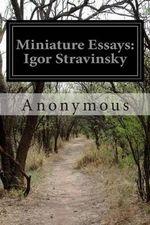 Miniature Essays : Igor Stravinsky - Anonymous