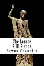 The Louvre Still Stands - Arwen Chandler