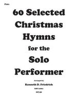 60 Selected Christmas Hymns for the Solo Performer-Flute Version - Kenneth D Friedrich