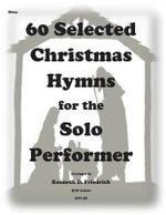 60 Selected Christmas Hymns for the Solo Performer-Oboe Version - Kenneth D Friedrich
