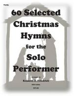 60 Selected Christmas Hymns for the Solo Performer-Violin Version - Kenneth D Friedrich
