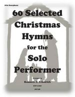 60 Selected Christmas Hymns for the Solo Performer-Alto Sax Version - Kenneth D Friedrich