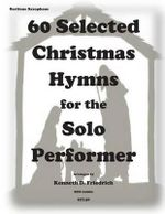 60 Selected Christmas Hymns for the Solo Performer-Bari Sax Version - Kenneth D Friedrich