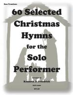 60 Selected Christmas Hymns for the Solo Performer-Bass Trombone Version - Kenneth D Friedrich