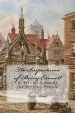 The Importance of Being Earnest : A Trivial Comedy for Serious People - Oscar Wilde
