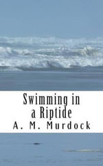Swimming in a Riptide : How My Gay Husband and the Great Recession Brought Me Back to Myself. - A M Murdock