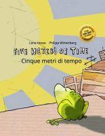 Five Meters of Time/Cinque Metri Di Tempo : Children's Picture Book English-Italian (Dual Language/Bilingual Edition) - Philipp Winterberg