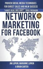 Network Marketing for Facebook : Proven Social Media Techniques for Direct Sales & MLM Success - Jim Lupkin