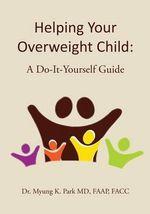 Helping Your Overweight Child : A Do-It-Yourself Guide - Faap Facc Park MD, Dr.