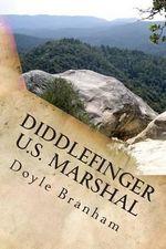 Diddlefinger : U. S. Marshal - Doyle Branham