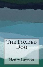 The Loaded Dog - Henry Lawson