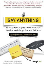 Say Anything : How Leaders Inspire Ideas, Cultivate Candor, and Forge Fearless Cultures - Major Doug Crandall